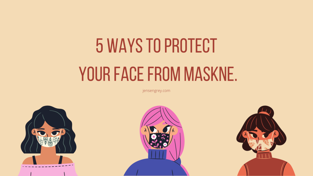 5 Ways to Protect Your Face from Maskne